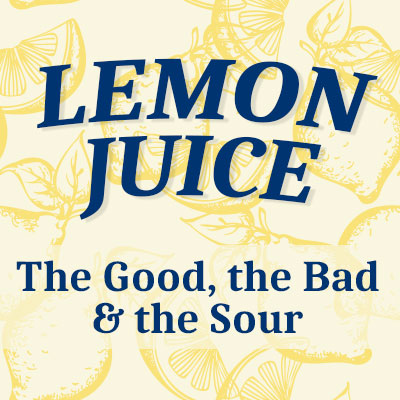 lemon juiceL the good, the bad & the sour