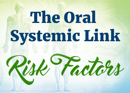 the oral systemic link: risk factors